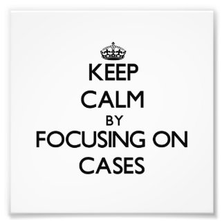 Keep Calm by focusing on Cases Photograph