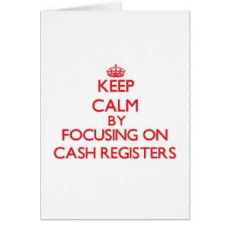 Keep Calm by focusing on Cash Registers Greeting Card