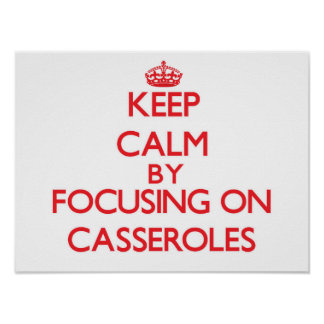 Keep Calm by focusing on Casseroles Posters