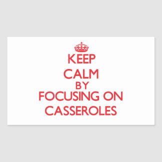 Keep Calm by focusing on Casseroles Stickers