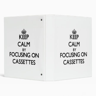 Keep Calm by focusing on Cassettes Binder