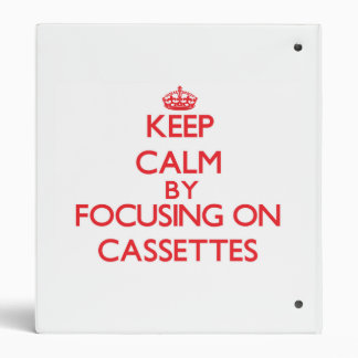 Keep Calm by focusing on Cassettes Binders