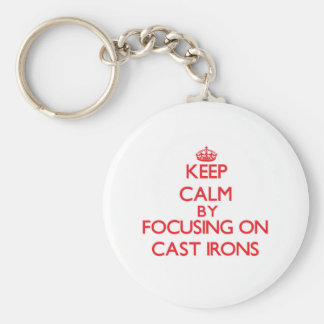 Keep Calm by focusing on Cast Irons Key Chain