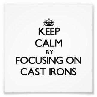 Keep Calm by focusing on Cast Irons Photographic Print