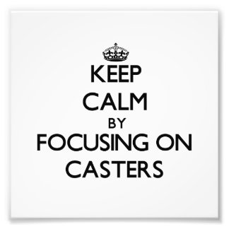Keep Calm by focusing on Casters Photographic Print
