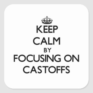 Keep Calm by focusing on Castoffs Stickers