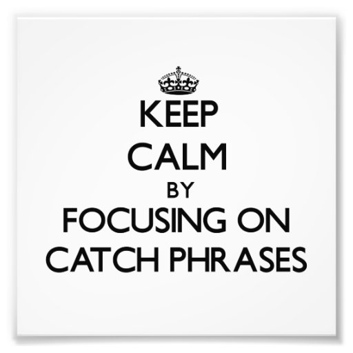 Keep Calm by focusing on Catch Phrases Photo Art