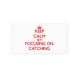 Keep Calm by focusing on Catching Personalized Address Label