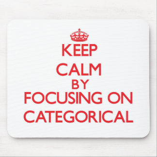 Keep Calm by focusing on Categorical Mouse Pad
