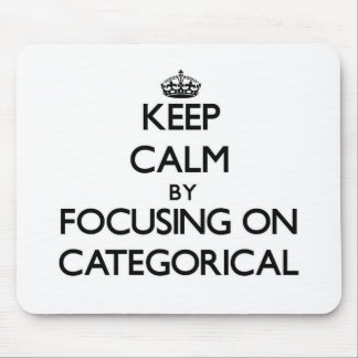 Keep Calm by focusing on Categorical Mousepad