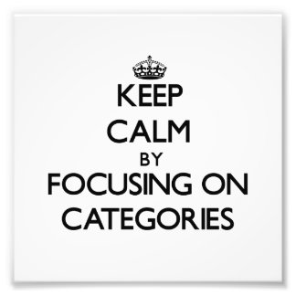 Keep Calm by focusing on Categories Photo Art