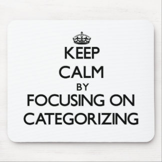 Keep Calm by focusing on Categorizing Mousepads