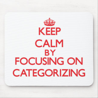 Keep Calm by focusing on Categorizing Mousepad