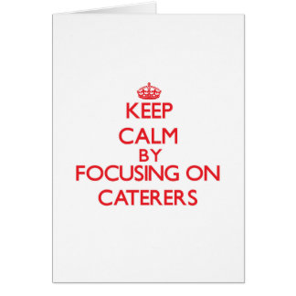 Keep Calm by focusing on Caterers Cards