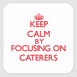 Keep Calm by focusing on Caterers Square Sticker