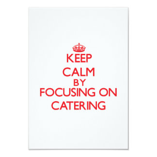 Keep Calm by focusing on Catering 3.5x5 Paper Invitation Card
