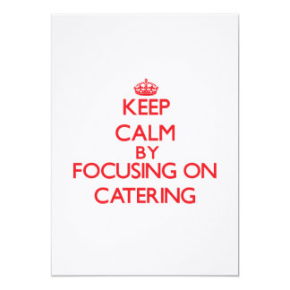 Keep Calm by focusing on Catering 5x7 Paper Invitation Card