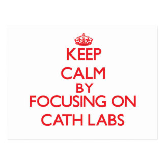 Keep Calm by focusing on Cath Labs Postcards