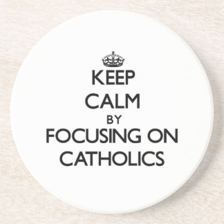Keep Calm by focusing on Catholics Beverage Coasters