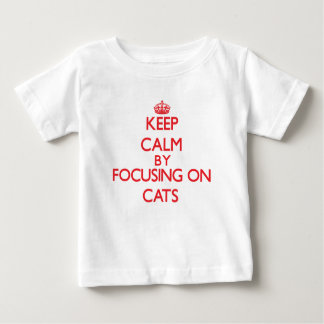 Keep calm by focusing on Cats Infant T-shirt
