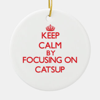 Keep Calm by focusing on Catsup Double-Sided Ceramic Round Christmas Ornament
