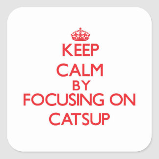 Keep Calm by focusing on Catsup Square Sticker