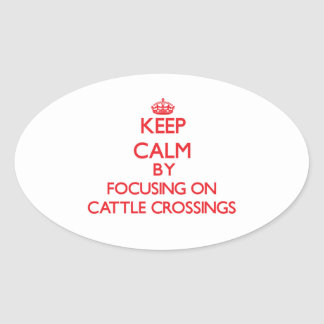 Keep Calm by focusing on Cattle Crossings Oval Sticker
