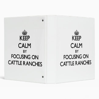 Keep Calm by focusing on Cattle Ranches Binder