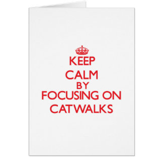 Keep Calm by focusing on Catwalks Greeting Cards