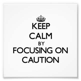 Keep Calm by focusing on Caution Photo Print