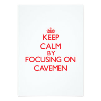 Keep Calm by focusing on Cavemen 5x7 Paper Invitation Card