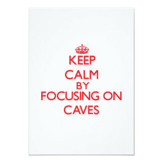 Keep Calm by focusing on Caves 5x7 Paper Invitation Card