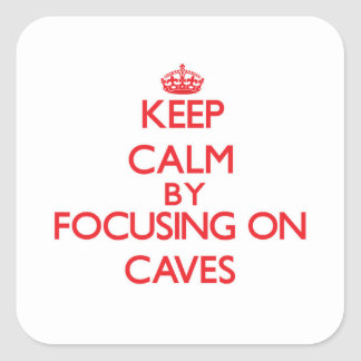 Keep Calm by focusing on Caves Square Sticker