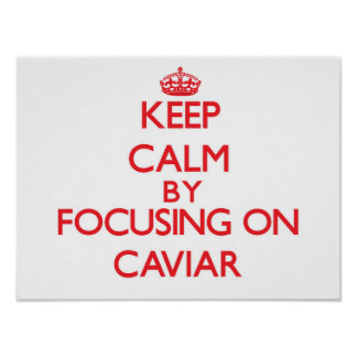 Keep Calm by focusing on Caviar Poster
