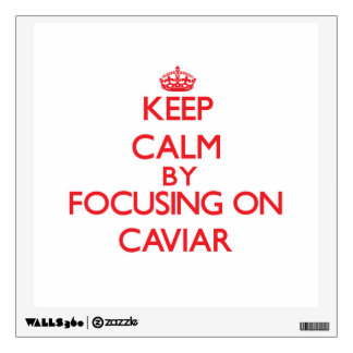 Keep Calm by focusing on Caviar Wall Graphic
