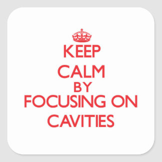Keep Calm by focusing on Cavities Square Sticker