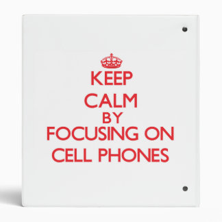 Keep Calm by focusing on Cell Phones 3 Ring Binders
