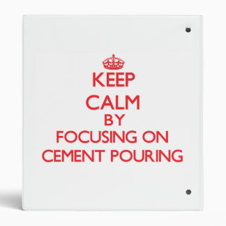 Keep Calm by focusing on Cement Pouring Vinyl Binders