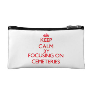 Keep Calm by focusing on Cemeteries Cosmetic Bags