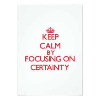 "Keep Calm by focusing on Certainty 5"" X 7"" Invitation Card"