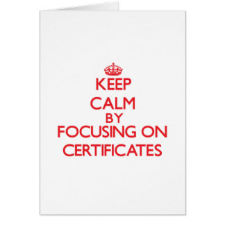 Keep Calm by focusing on Certificates Card