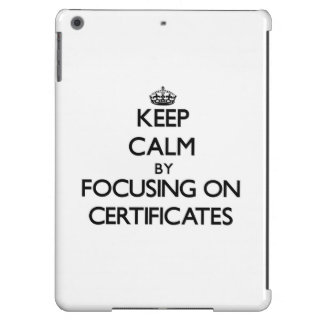 Keep Calm by focusing on Certificates iPad Air Case