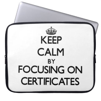 Keep Calm by focusing on Certificates Laptop Computer Sleeves