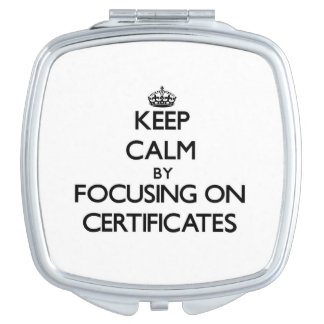 Keep Calm by focusing on Certificates Travel Mirror