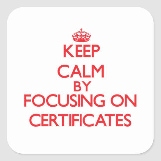Keep Calm by focusing on Certificates Sticker