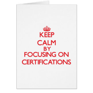Keep Calm by focusing on Certifications Cards