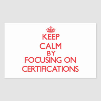 Keep Calm by focusing on Certifications Rectangle Stickers