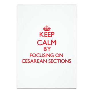 Keep Calm by focusing on Cesarean Sections 3.5x5 Paper Invitation Card