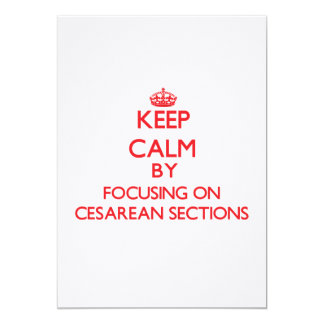 Keep Calm by focusing on Cesarean Sections 5x7 Paper Invitation Card