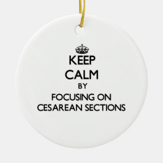 Keep Calm by focusing on Cesarean Sections Double-Sided Ceramic Round Christmas Ornament